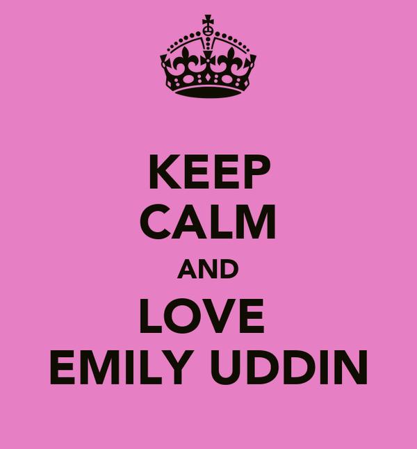 KEEP CALM AND LOVE  EMILY UDDIN