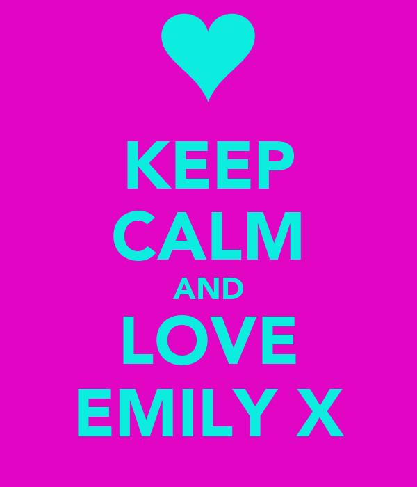 KEEP CALM AND LOVE EMILY X