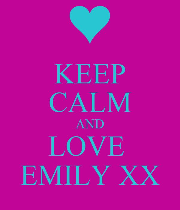 KEEP CALM AND LOVE  EMILY XX