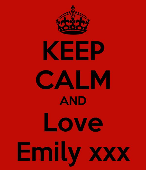 KEEP CALM AND Love Emily xxx