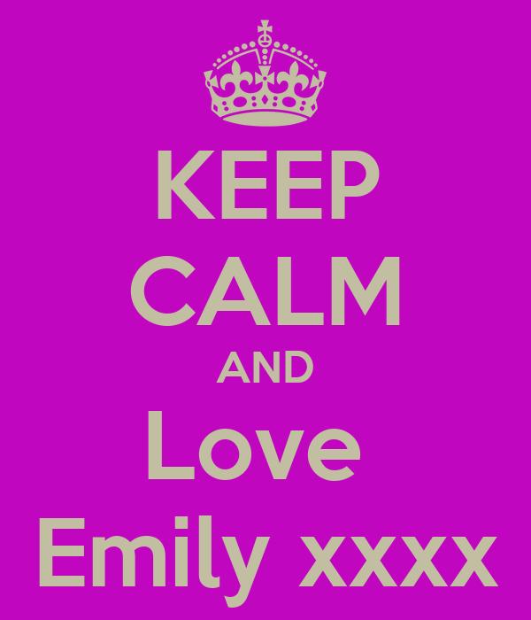 KEEP CALM AND Love  Emily xxxx