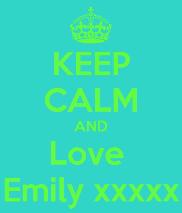 KEEP CALM AND Love  Emily xxxxx