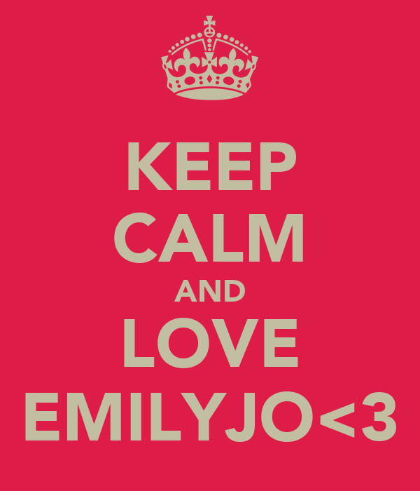 KEEP CALM AND LOVE EMILYJO<3