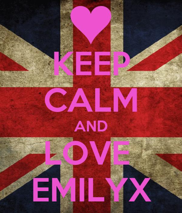 KEEP CALM AND LOVE  EMILYX