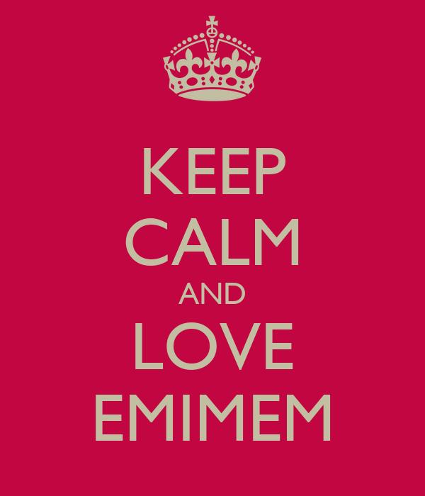 KEEP CALM AND LOVE EMIMEM