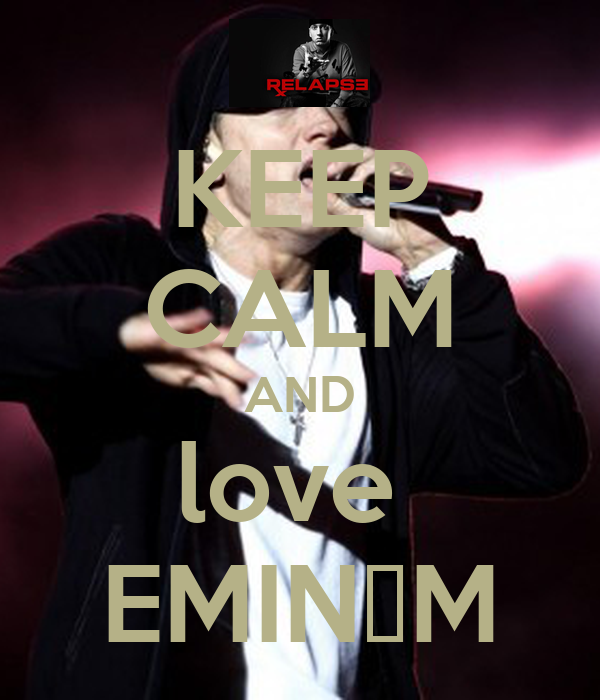 KEEP CALM AND love  EMINƎM