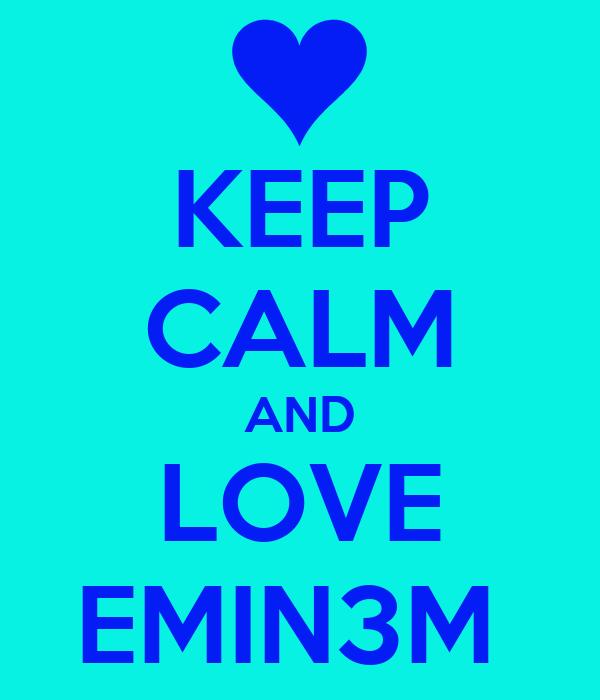 KEEP CALM AND LOVE EMIN3M