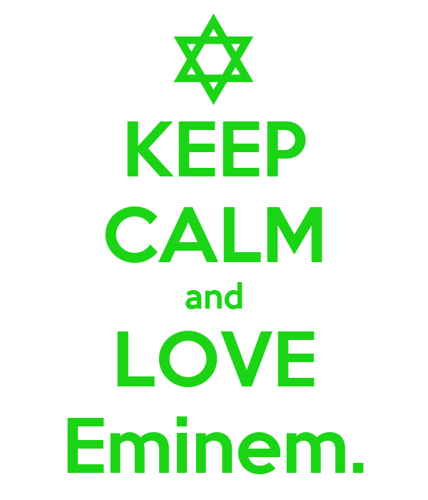 KEEP CALM and LOVE Eminem.