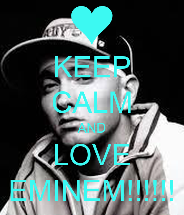 KEEP CALM AND LOVE EMINEM!!!!!!