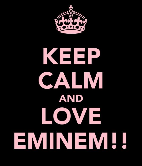 KEEP CALM AND LOVE EMINEM!!