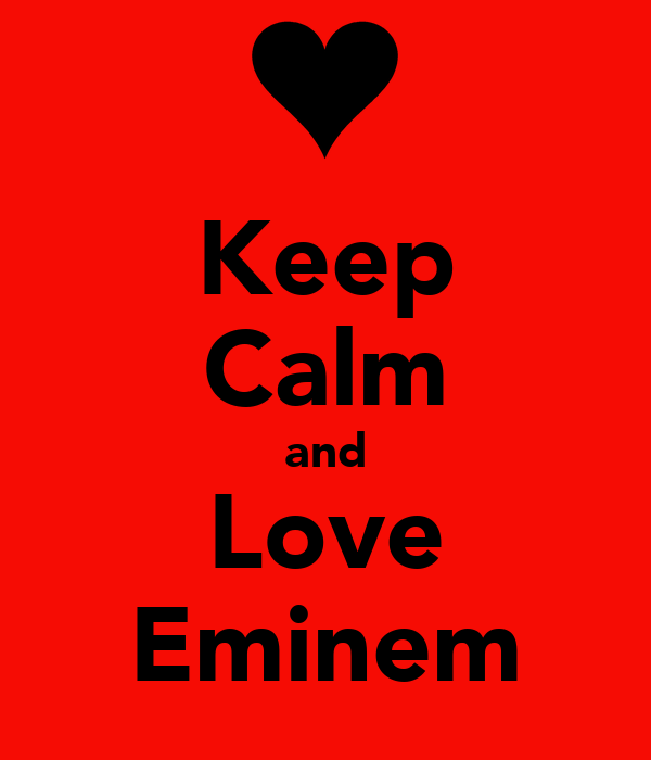 Keep Calm and Love Eminem