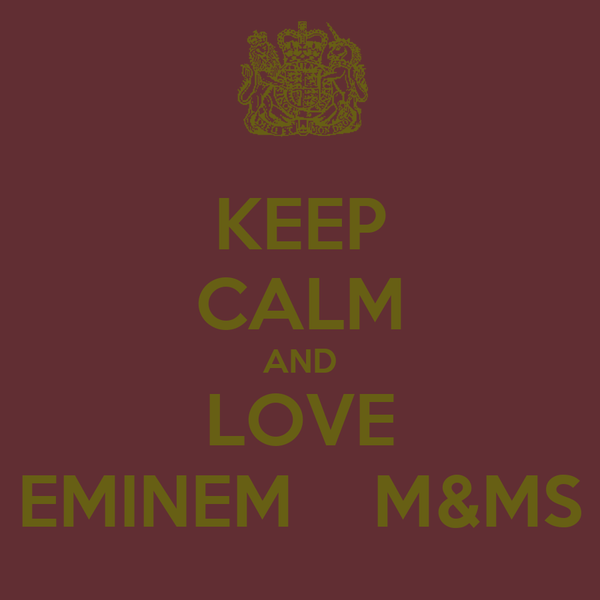 KEEP CALM AND LOVE EMINEM    M&MS
