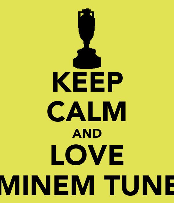 KEEP CALM AND LOVE EMINEM TUNES