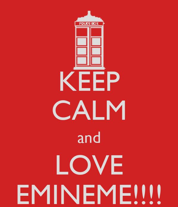 KEEP CALM and LOVE EMINEME!!!!