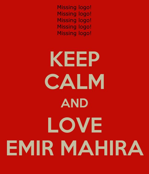 KEEP CALM AND LOVE EMIR MAHIRA