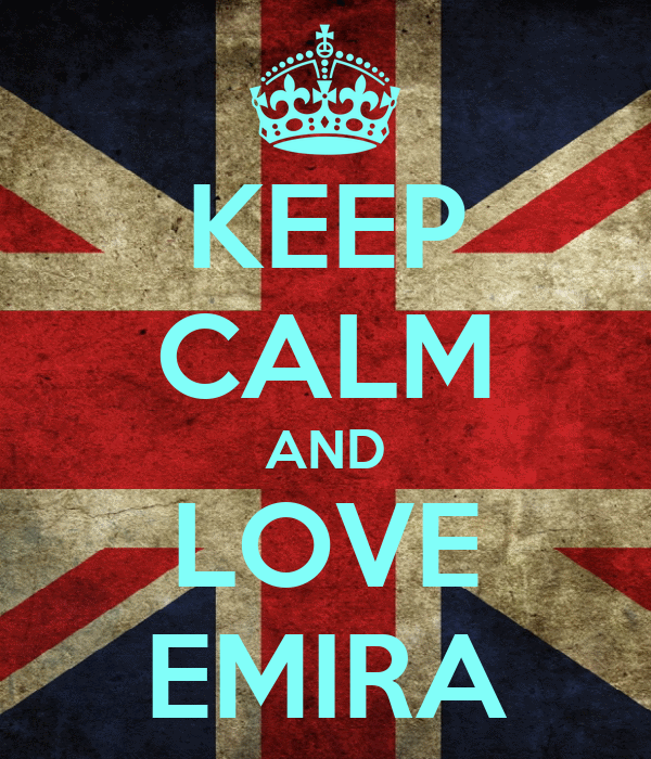 KEEP CALM AND LOVE EMIRA