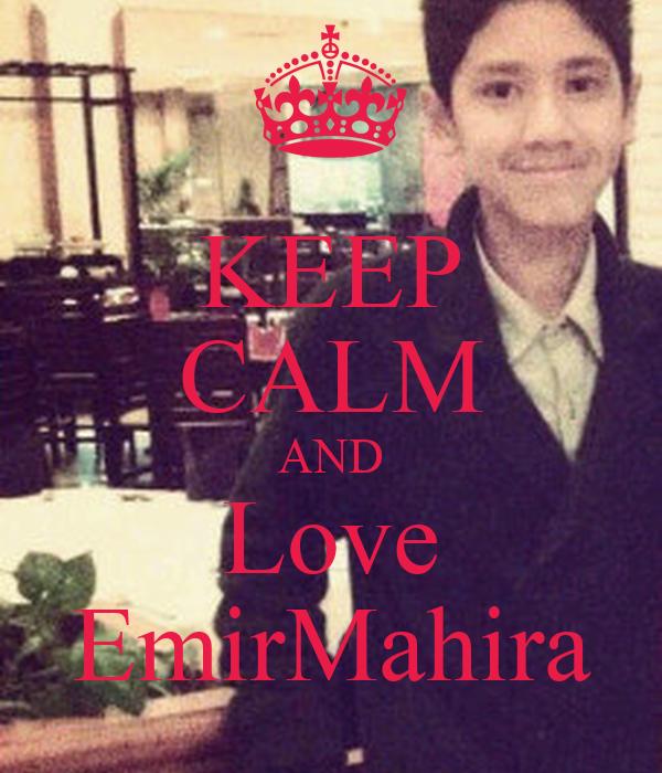 KEEP CALM AND Love EmirMahira