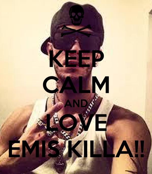 KEEP CALM AND LOVE EMIS KILLA!!
