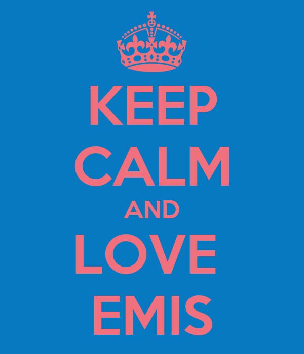 KEEP CALM AND LOVE   EMIS