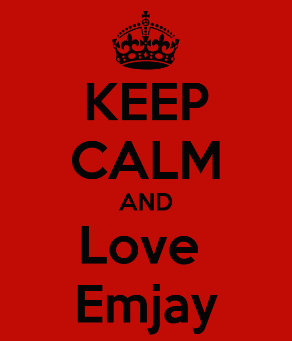 KEEP CALM AND Love  Emjay