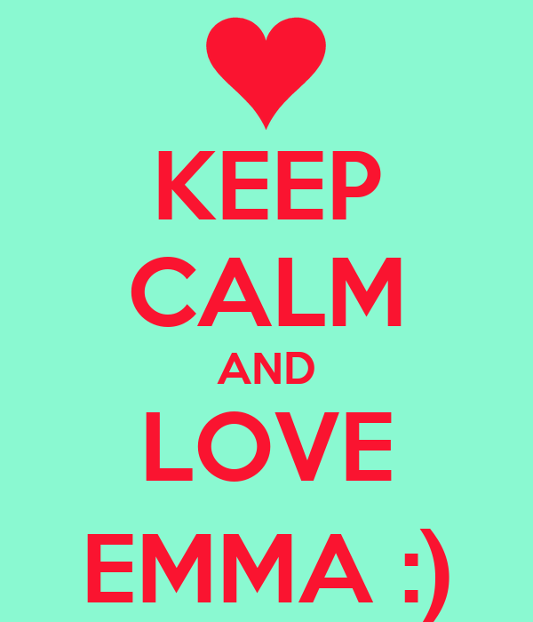 KEEP CALM AND LOVE EMMA :)