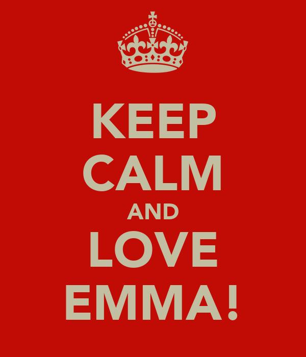 KEEP CALM AND LOVE EMMA!