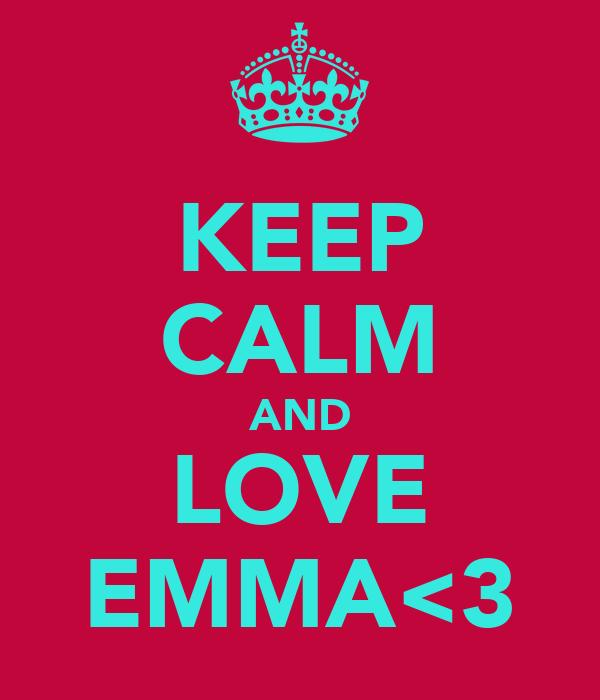 KEEP CALM AND LOVE EMMA<3