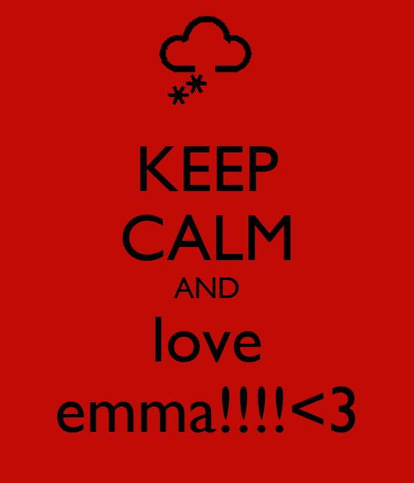 KEEP CALM AND love emma!!!!<3