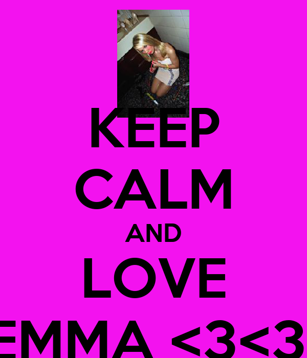 KEEP CALM AND LOVE EMMA <3<3