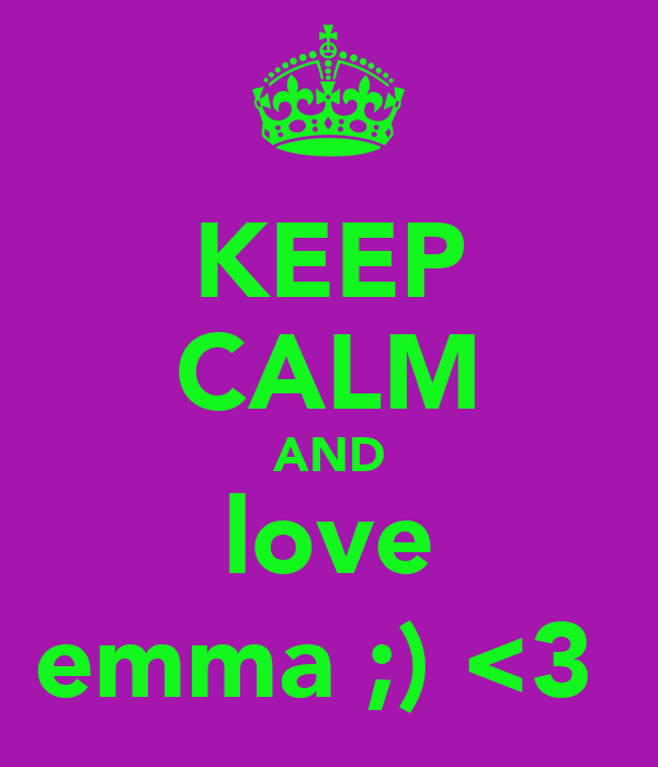 KEEP CALM AND love emma ;) <3