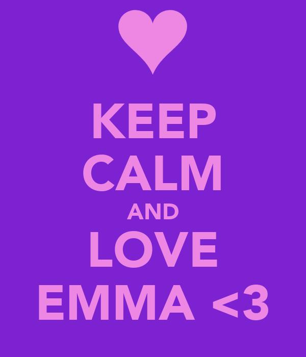 KEEP CALM AND LOVE EMMA <3