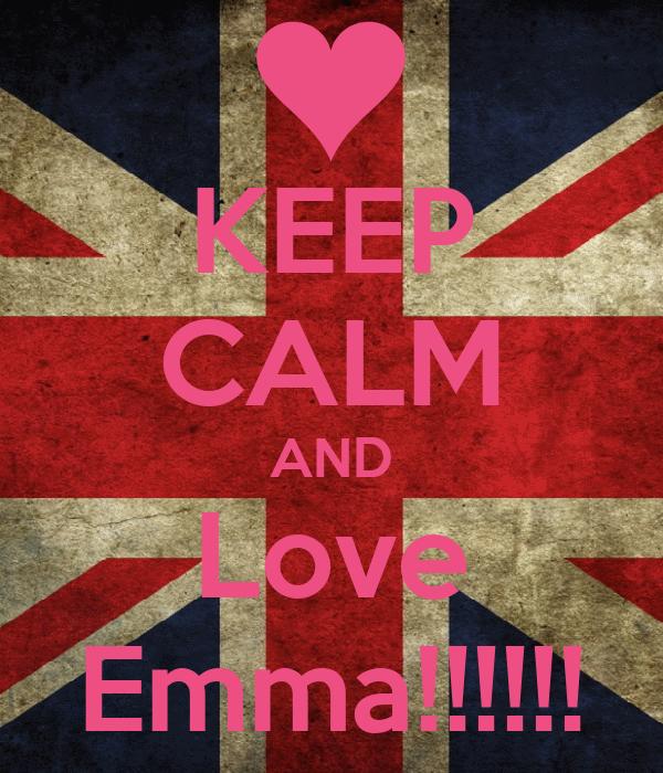 KEEP CALM AND Love Emma!!!!!!