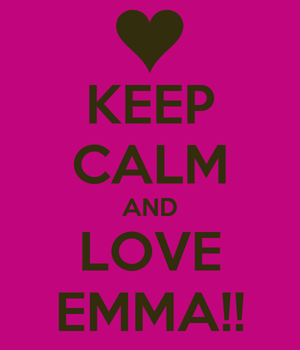 KEEP CALM AND LOVE EMMA!!
