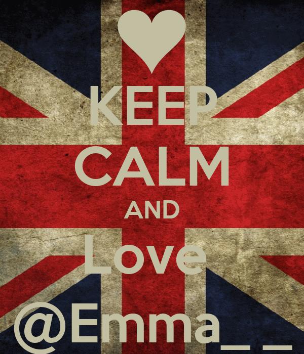 KEEP CALM AND Love  @Emma_ _