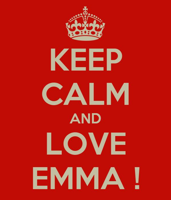 KEEP CALM AND LOVE EMMA !