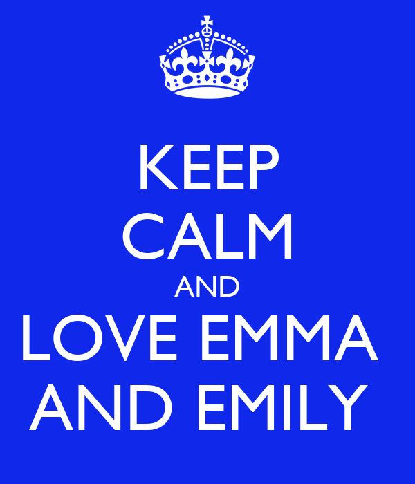 KEEP CALM AND LOVE EMMA  AND EMILY