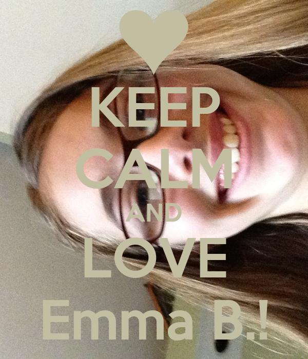 KEEP CALM AND LOVE Emma B.!
