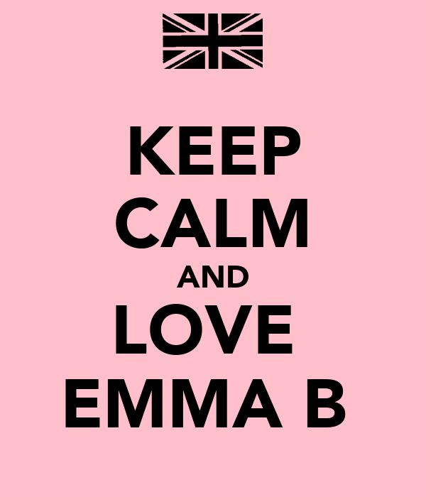 KEEP CALM AND LOVE  EMMA B