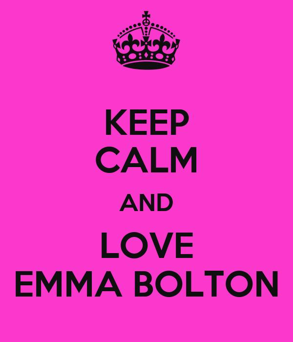 KEEP CALM AND LOVE EMMA BOLTON