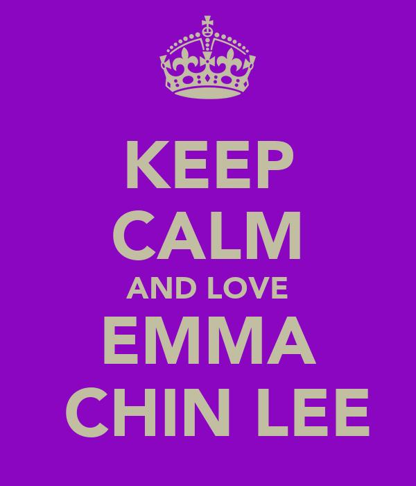 KEEP CALM AND LOVE EMMA  CHIN LEE