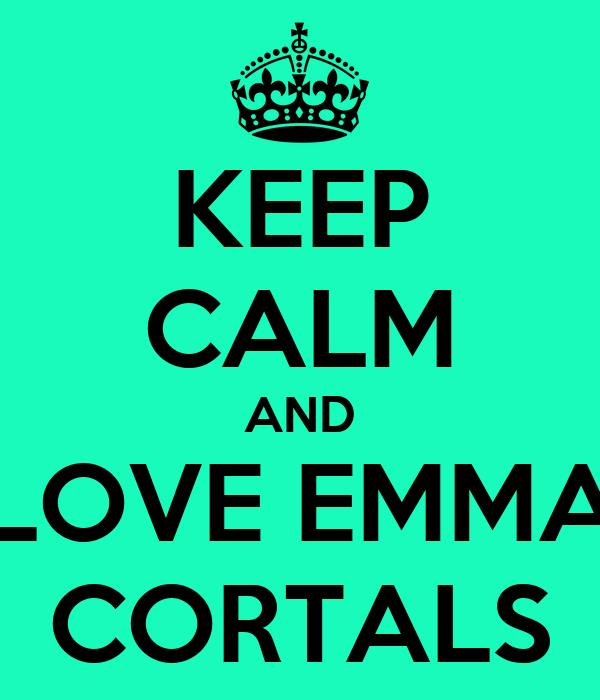 KEEP CALM AND LOVE EMMA CORTALS
