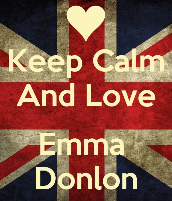 Keep Calm And Love  Emma  Donlon