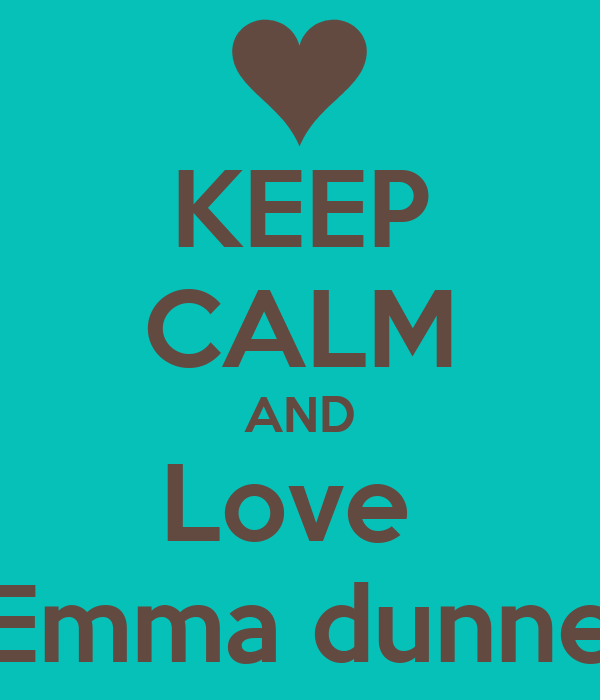 KEEP CALM AND Love  Emma dunne