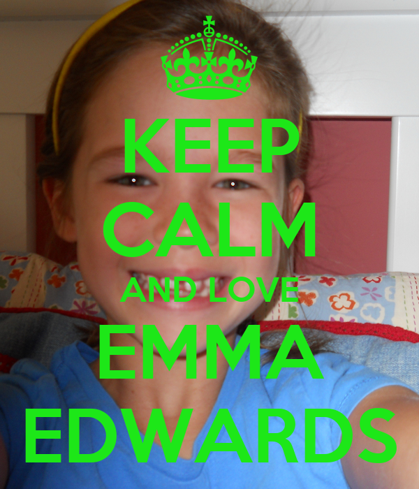 KEEP CALM AND LOVE EMMA EDWARDS