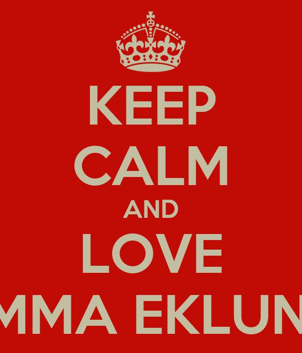 KEEP CALM AND LOVE EMMA EKLUND