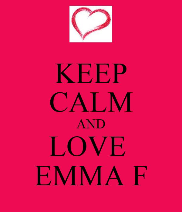 KEEP CALM AND LOVE  EMMA F