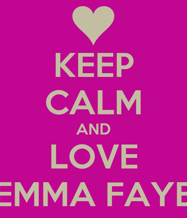 KEEP CALM AND LOVE EMMA FAYE