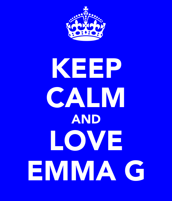 KEEP CALM AND LOVE EMMA G