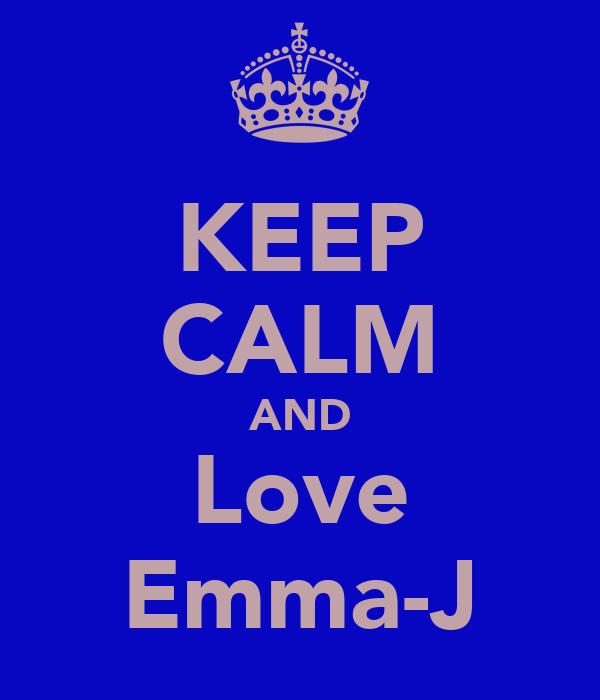 KEEP CALM AND Love Emma-J