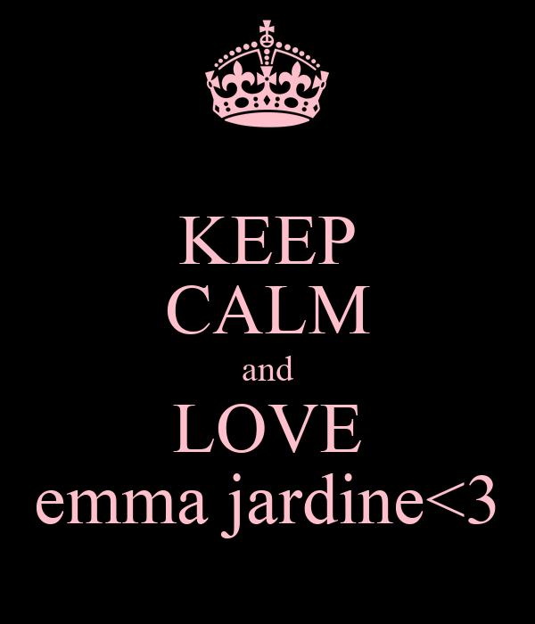 KEEP CALM and LOVE emma jardine<3